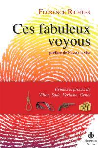 Ces fabuleux voyous : crimes et procès de Villon, Sade, Verlaine et Genet