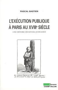 L'exécution publique à Paris au XVIIIe siècle : une histoire des rituels judiciaires