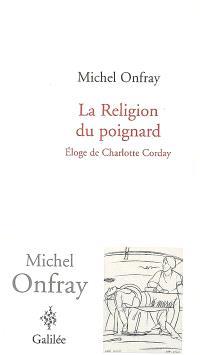 La religion du poignard : éloge de Charlotte Corday