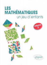 Les mathématiques... un jeu d'enfants. Volume 2, 8 activités ludiques pour s'initier aux mathématiques