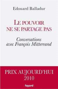 Le pouvoir ne se partage pas : conversations avec François Mitterrand