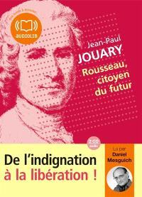 Rousseau, citoyen du futur : de l'indignation à la libération !
