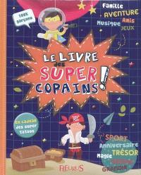 Le livre des super-copains ! : 100 % garçons