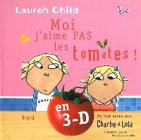 Moi, j'aime pas les tomates ! : un livre-animé avec Charlie et Lola