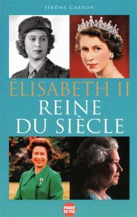 Elisabeth II, reine du siècle