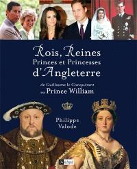 Rois, reines, princes et princesses d'Angleterre : de Guillaume le Conquérant au Prince William
