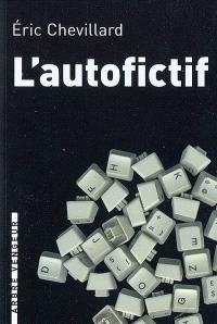 L'autofictif. Volume 1, L'autofictif : journal 2007-2008