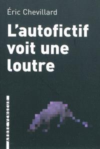 L'autofictif. Volume 2, L'autofictif voit une loutre : journal 2008-2009