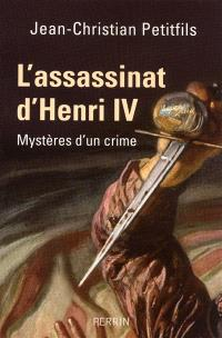 L'assassinat d'Henri IV : mystères d'un crime