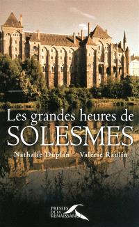 Les grandes heures de Solesmes : 1010-2010, mille ans d'aventure monastique