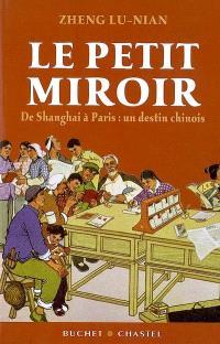 Le petit miroir : de Shanghai à Paris, un destin chinois : récit
