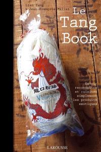 Le Tang book : savoir reconnaître et cuisiner simplement les produits exotiques
