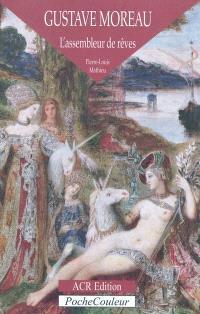 Gustave Moreau : l'assembleur de rêves, 1826-1898