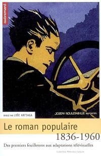 Le roman populaire : des premiers feuilletons aux adaptations télévisuelles, 1836-1960