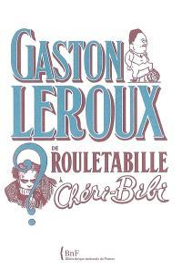 Gaston Leroux : de Rouletabille à Chéri-Bibi