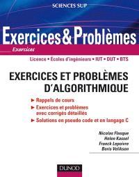 Exercices et problèmes d'algorithmique : rappels de cours, exercices et problèmes avec corrigés détaillés, solutions en pseudo code et en langage C