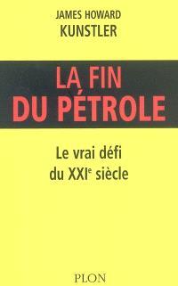 La fin du pétrole : le vrai défi du XXIe siècle