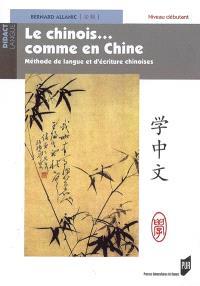 Le chinois... comme en Chine : méthode de langue et d'écriture chinoises, Niveau débutant