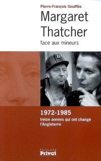 Margaret Thatcher face aux mineurs : 1972-1985, treize années qui ont changé l'Angleterre