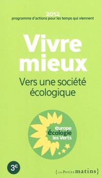 Vivre mieux : vers une société écologique : 2012, programme d'actions pour les temps qui viennent