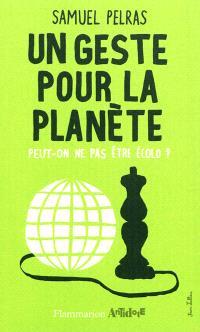 Un geste pour la planète : peut-on ne pas être écolo ?