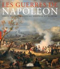 Les guerres de Napoléon : Louis-François Lejeune, général et peintre : exposition, Versailles, Musée national du château de Versailles, du 14 février au 10 juin 2012