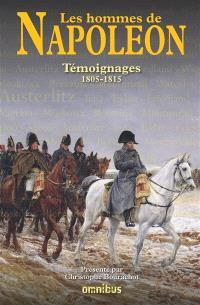 Les hommes de Napoléon : témoignages, 1805-1815