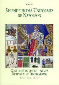 Splendeur des uniformes de Napoléon. Volume 5, Costumes du Sacre, armes, drapeaux, décorations