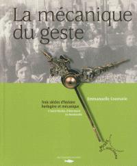 La mécanique du geste : trois siècles d'histoire horlogère et mécanique à Saint-Nicolas d'Aliermont en Normandie