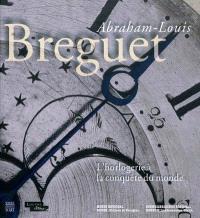 Abraham-Louis Breguet, l'horlogerie à la conquête du monde