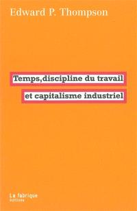 Temps, discipline du travail et capitalisme industriel