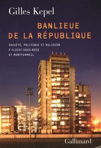 Banlieue de la République : société, politique et religion à Clichy-sous-Bois et Montfermeil