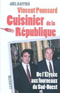 Vincent Poussard : cuisinier de la République : de l'Elysée aux fourneaux du Sud-Ouest