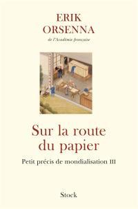 Petit précis de mondialisation. Volume 3, Sur la route du papier