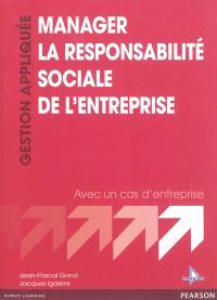 Manager la responsabilité sociale de l'entreprise : avec un cas d'entreprise
