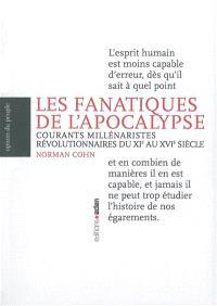 Les fanatiques de l'Apocalypse : courants millénaristes révolutionnaires du XIe au XVIe siècle