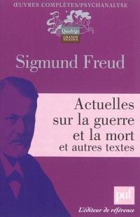 Oeuvres complètes : psychanalyse, Actuelles sur la guerre et la mort : et autres textes