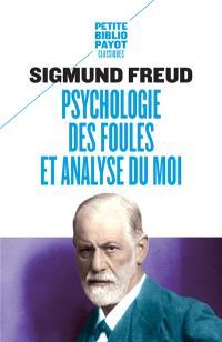 Psychologie des foules et analyse du moi. Suivi de Psychologie des foules