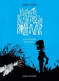 Histoires bizarres de Balthazar. Volume 2, Les fantômes des glaces