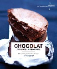 Chocolat : desserts + mignardises : plus de 200 recettes & variations