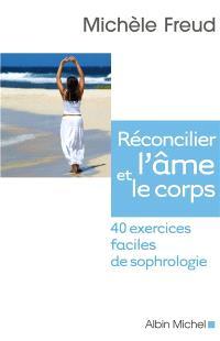 Réconcilier l'âme et le corps : 40 exercices faciles de sophrologie