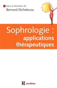Sophrologie : applications thérapeutiques : guide pratique d'applications thérapeutiques