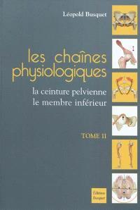 Les chaînes physiologiques. Volume 2, La ceinture pelvienne, le membre inférieur