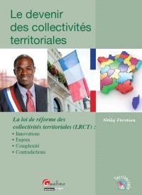Le devenir des collectivités territoriales : la loi de réforme des collectivités territoriales (LRCT) : innovations, enjeux, complexité, contradictions