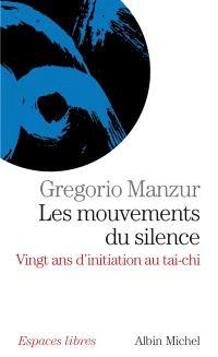 Les mouvements du silence : vingt ans d'initiation au tai-chi