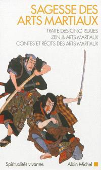 Sagesse des arts martiaux : Traité des cinq roues, Zen & arts martiaux, Contes et récits des arts martiaux