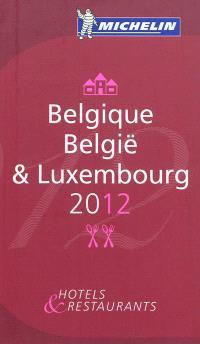 Belgique = België & Luxembourg 2012 : hotels & restaurants