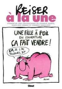 Reiser à la une : l'essentiel des couvertures de Charlie-Hebdo, Hara-Kiri et l'Hebdo Hara-Kiri