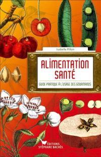 Alimentation santé : guide pratique à l'usage des gourmands