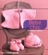 Bébé chic : 60 modèles à tricoter